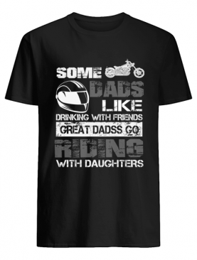 Some Dads Like Drinking With Friends Great Dads Go Riding With Daughters T-Shirt