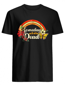 Someday We'll All Be Dead Cool Retro for Halloween shirt