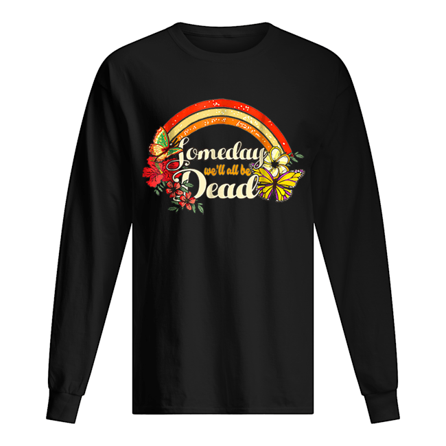 Someday We'll All Be Dead Cool Retro for Halloween Long Sleeved T-shirt