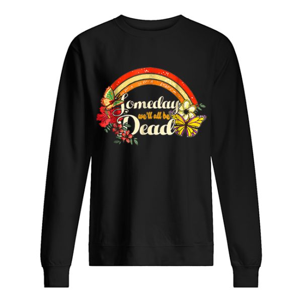 Someday We'll All Be Dead Cool Retro for Halloween  Unisex Sweatshirt
