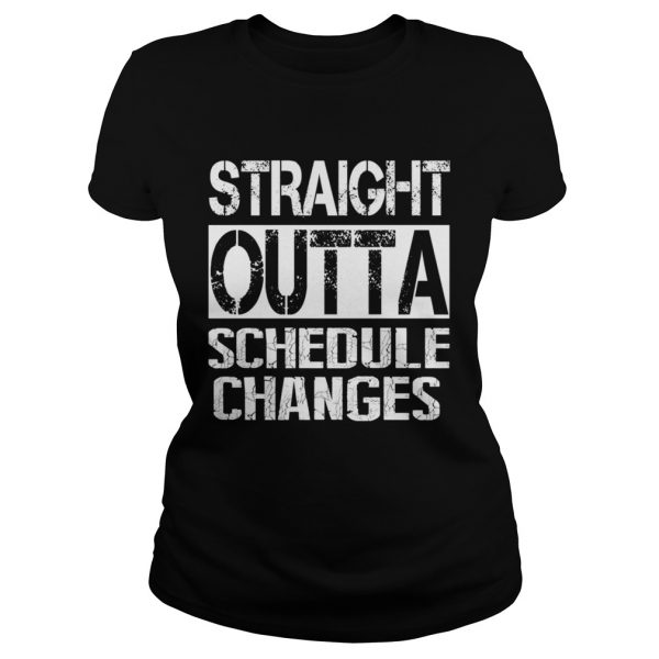 Staight outta schedule changes TShirt Classic Ladies
