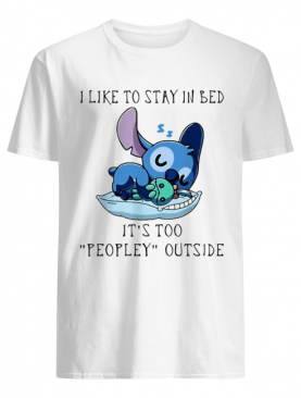 Stitch I like to stay in bed it's too peopley outside shirt