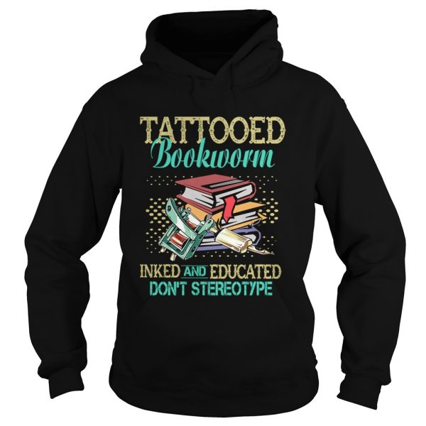 Tattooed Bookworm Inked And Educated Dont Sterotype TShirt Hoodie