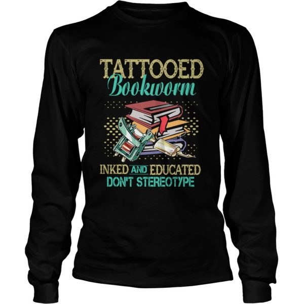 Tattooed Bookworm Inked And Educated Dont Sterotype TShirt LongSleeve