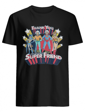 The Golden Girl Thank You For Being A Super Friend Shirt