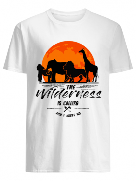 The Wilderness Is Calling And I Must Go T-Shirt