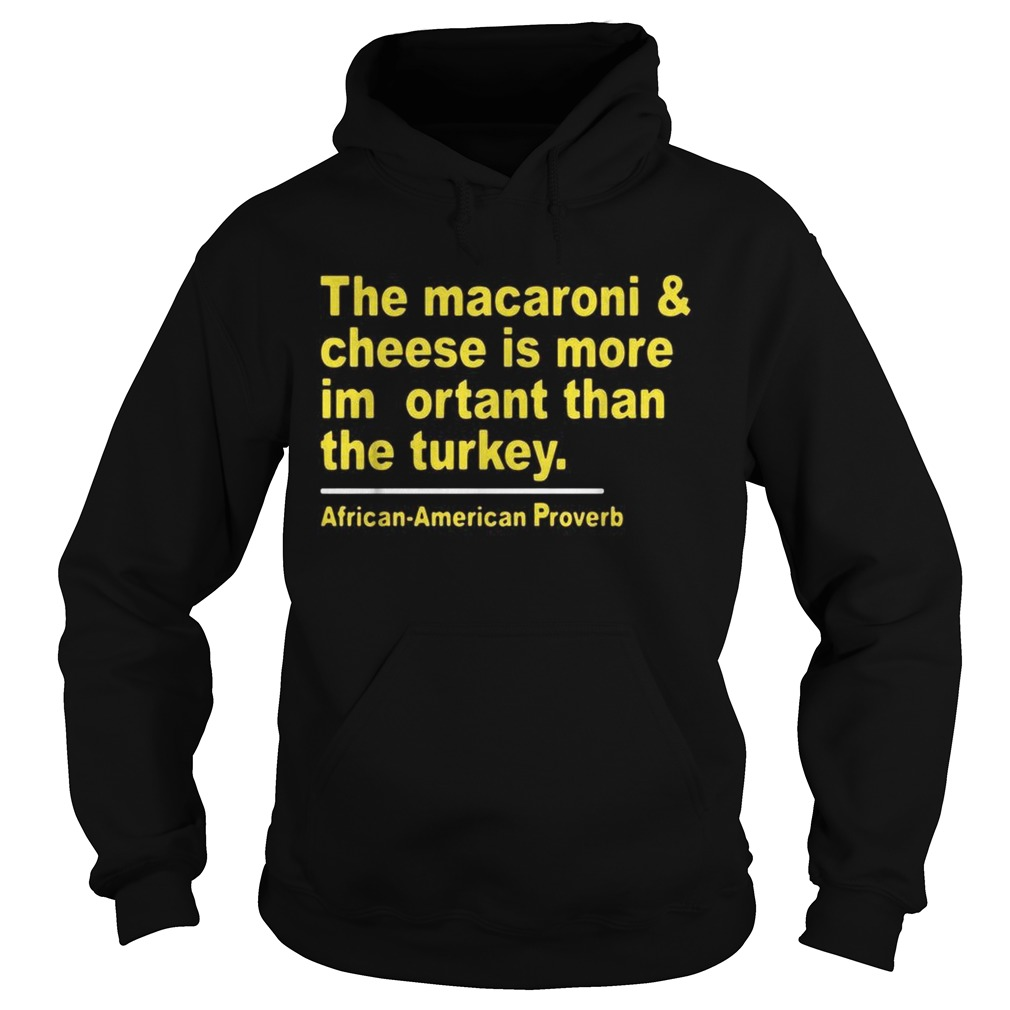 The macaroni and cheese is more important than the turkey Hoodie