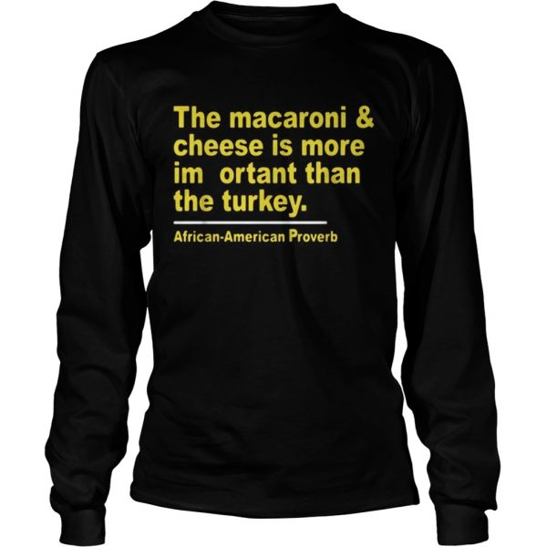The macaroni and cheese is more important than the turkey  LongSleeve