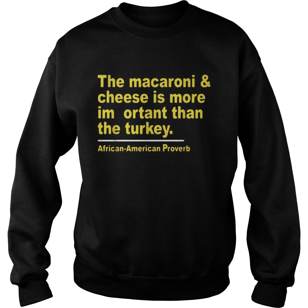The macaroni and cheese is more important than the turkey Sweatshirt