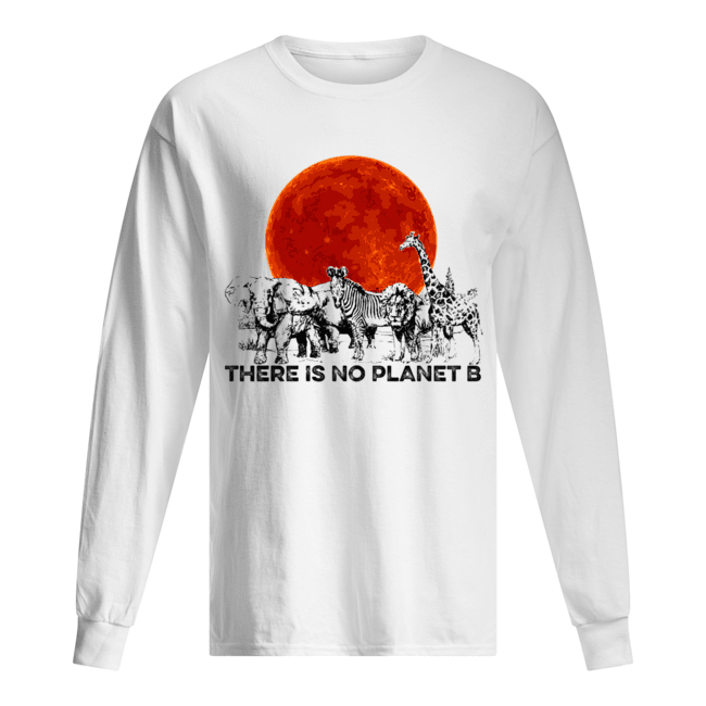 There Is No Planet B T-Shirt Long Sleeved T-shirt