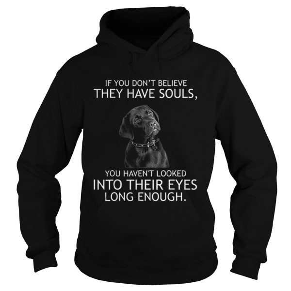 Top If you dont believe they have souls Labrador  Hoodie
