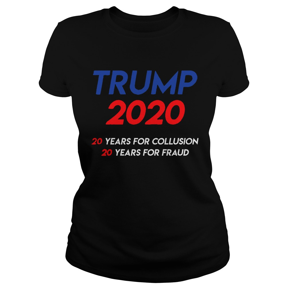 Trump 2020 20 years for collusion 20 years for fraud Classic Ladies