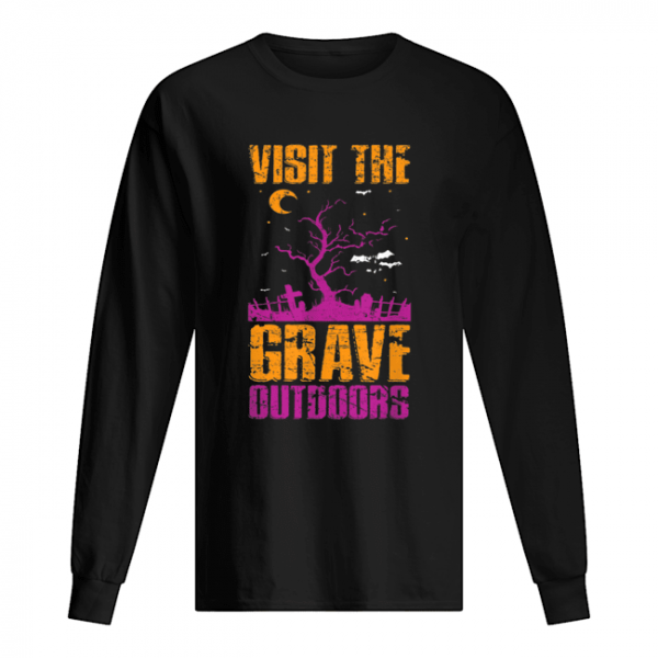 Visit The Grave Outdoors Halloween  Long Sleeved T-shirt
