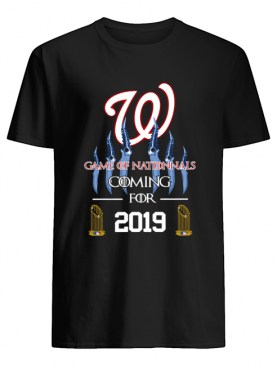 Washington Nationals Game of Nationals coming for 2019 shirt