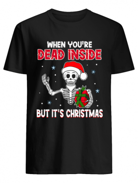 When You're Dead Inside But It's Christmas Funny T-Shirt