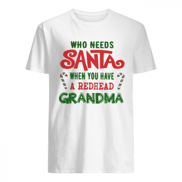 Who Needs Santa When You Have A Redhead Grandma Shirt Classic Men's T-shirt