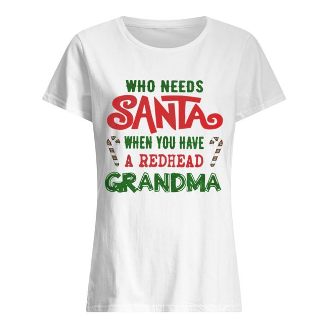 Who Needs Santa When You Have A Redhead Grandma Shirt Classic Women's T-shirt