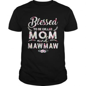 Womens Blessed To Be Called Mom And Mawmaw TShirt Unisex
