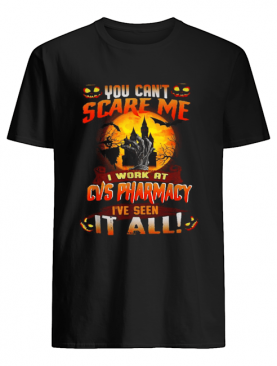You can't scare me I work at CVS Pharmacy I've seen it all Halloween shirt