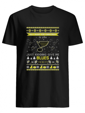 All I Want For Christmas Is You Just Kidding Give Me St. Louis Blues Tickets Ugly Christmas shirt