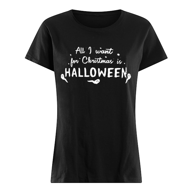All I want for Christmas Halloween Classic Women's T-shirt