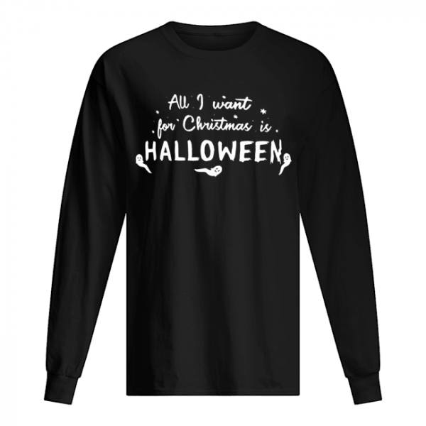 All I want for Christmas Halloween  Long Sleeved T-shirt