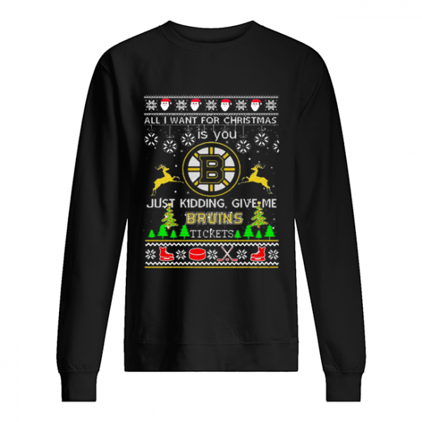 All i want for Christmas is you give me Boston Bruins tickets  Unisex Sweatshirt