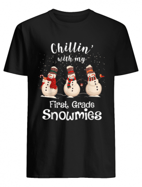 Chillin With My First Grade Snowmies Merry Christmas shirt