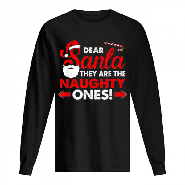 Dear Santa They Are The Naughty Ones Funny Gift Christmas  Long Sleeved T-shirt