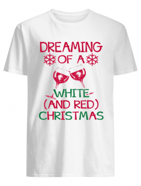 Dreaming Of A White And Red Christmas shirt