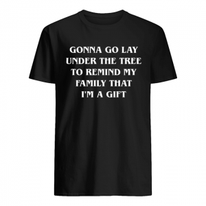 Gonna go lay under the tree to remind my family that I'm a gift  Classic Men's T-shirt