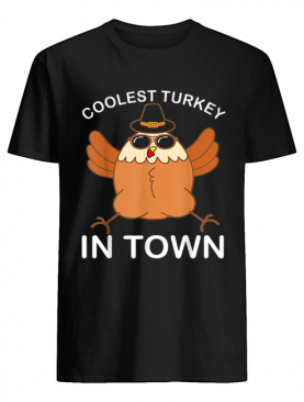 Hot Coolest Turkey in Town Thanksgiving Party Gift shirt