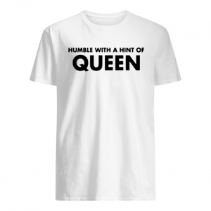 Humble with a hint of QUEEN  Classic Men's T-shirt