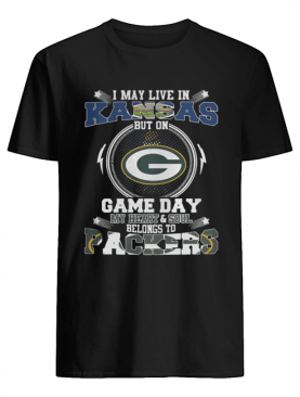 I May Live In Kansas Game Day My Heart And Soul Belongs To Green Bay Packers shirt