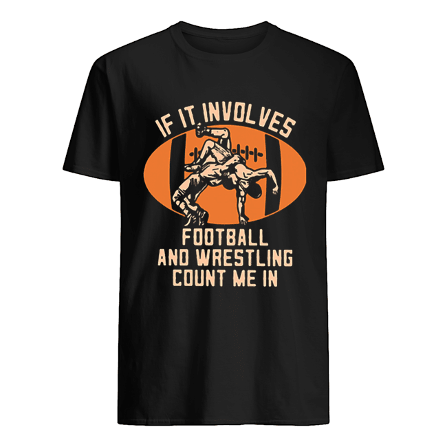 If it involves football and wrestling count me in Classic Men's T-shirt