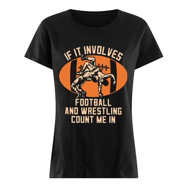 If it involves football and wrestling count me in  Classic Women's T-shirt