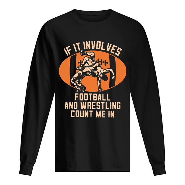 If it involves football and wrestling count me in Long Sleeved T-shirt