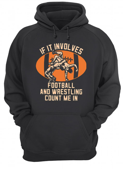 If it involves football and wrestling count me in  Unisex Hoodie