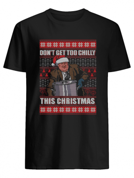 Kevin Malone Don't Get Too Chilly This Christmas Ugly shirt
