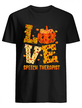 LOVE speech therapist Fall Thanksgiving Gift Pumpkin shirt