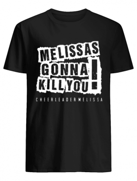 Melissas Gonna Kill You shirt