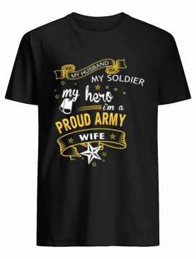 My Husband My Soldier MyHero I'm A Proud Army Wife shirt