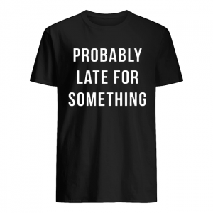 Probably Late For Something  Classic Men's T-shirt