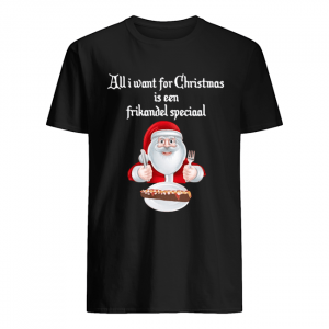 Santa Claus all I want for Christmas is een frikandel speciaal Christmas  Classic Men's T-shirt