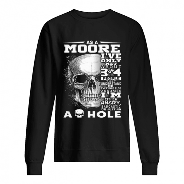 Skull As an Moore i've only met about 3 or 4 people that understand  Unisex Sweatshirt