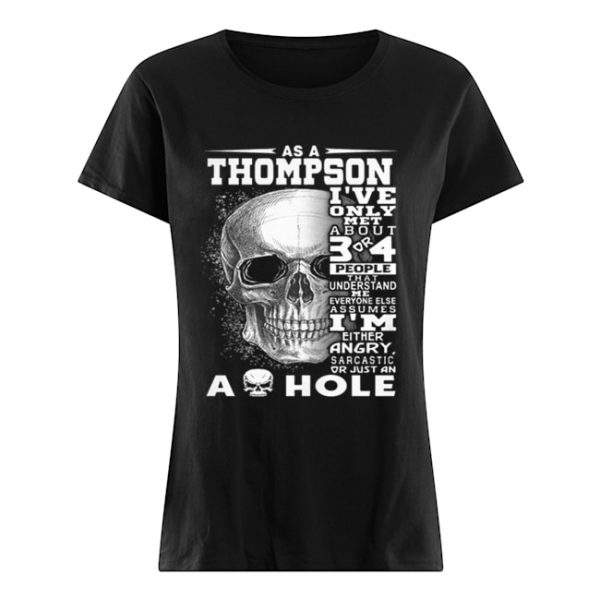 Skull As an Thompson i've only met about 3 or 4 people that understand  Classic Women's T-shirt