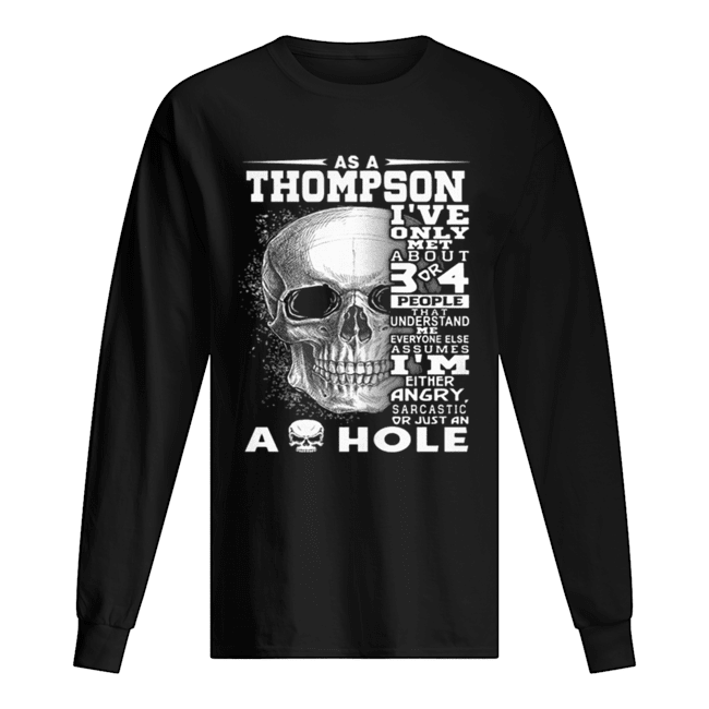 Skull As an Thompson i've only met about 3 or 4 people that understand Long Sleeved T-shirt