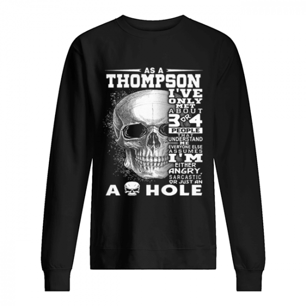 Skull As an Thompson i've only met about 3 or 4 people that understand  Unisex Sweatshirt