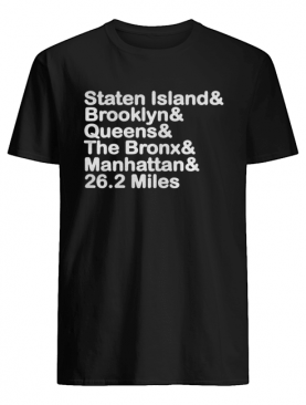Staten Island And Brooklyn And Queens And The Bronx And Manhattan And 26.2 Miles shirt