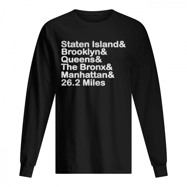 Staten Island And Brooklyn And Queens And The Bronx And Manhattan And 26.2 Miles  Long Sleeved T-shirt